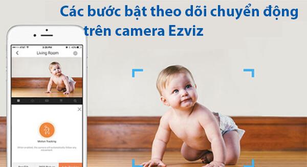 Cách bước bật theo dõi chuyển động trên camera EZVIZ